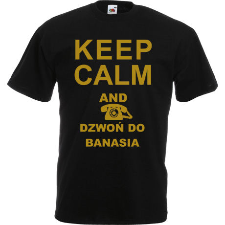 Koszulka Keep calm and dzwoń do Banasia