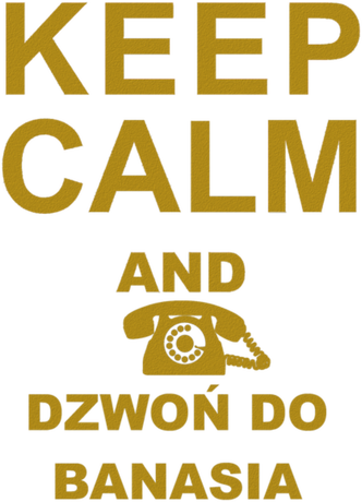 Nadruk Keep calm and dzwoń do Banasia